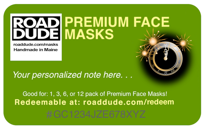 Not sure what to get that special someone? Roaddude Premium Face Mask eGift Cards! eGift Cards available for 1, 3 pks, 6 pks, & 12 pks (includes all shipping)